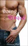 Doing It Risqué (New Adult Erotic Romance) Book 2 - Clarissa Wild