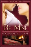 Be Mine - Gwendolyn Cease