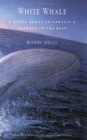 White Whale: A Novel About Friendship and Courage in the Deep - Robert Siegel