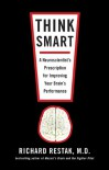 Think Smart: A Neuroscientist's Prescription for Improving Your Brain's Performance - Richard Restak