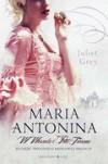 Maria Antonina. W Wersalu i Petit Trianon - Juliet Grey