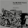The Wire Primers: A Guide to Modern Music - Rob Young