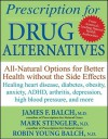 Prescription for Drug Alternatives: All-Natural Options for Better Health without the Side Effects - James F. Balch, Mark Stengler