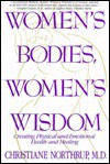 Women's Bodies, Women's Wisdom: Creating Physical  And Emotional Health - Christiane Northrup