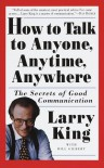 How to Talk to Anyone, Anytime, Anywhere: The Secrets of Good Communication - Larry King, Bill Gilbert
