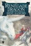 The Renegade Dragon - Irene Radford