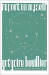 Report on Myself - Grégoire Bouillier, Gregoire Bouillier, Violaine Huisman