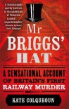 Mr. Briggs' Hat: A Sensational Account of Britain's First Railway Murder - Kate Colquhoun