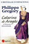 Catarina de Aragão - A Princesa Determinada (The Tudor, #1) - Philippa Gregory, Maria Beatriz Sequeira