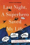 Last Night, a Superhero Saved My Life: Neil Gaiman!! Jodi Picoult!! Brad Meltzer!! . . . and an All-Star Roster on the Caped Crusaders That Changed Their Lives - Liesa Mignogna