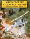 Aircraft of the Chaco War 1928-1935: (Schiffer Military/Aviation History) - Antonio L. Sapienza, Dan Hagedorn