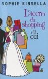 L'accro du shopping dit oui - Sophie Kinsella