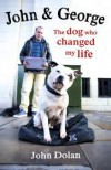 John and George: The Dog Who Changed My Life - John  Dolan