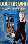 Doctor Who: 200 Facts on the Characters and Making of the BBC TV Series - Andy Bell