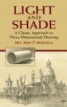 Light and Shade: A Classic Approach to Three-Dimensional Drawing - Mary P. Merrifield