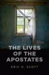 The Lives of the Apostates - Eric O. Scott