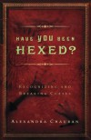 Have You Been Hexed?: Recognizing and Breaking Curses - Alexandra Chauran