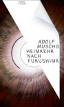 Heimkehr nach Fukushima: Roman - Adolf Muschg