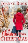 A Chance This Christmas (Road to Romance Book 3) - Joanne  Rock