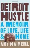 Detroit Hustle: A Memoir of Love, Life & Home - Amy Haimerl