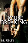 House Breaking - P.L. Ripley