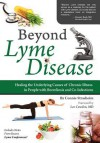 Beyond Lyme Disease: Healing the Underlying Causes of Chronic Illness in People with Borreliosis and Co-Infections - Connie Strasheim, Lee Cowden