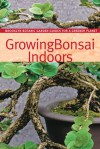 Growing Bonsai Indoors - Pat Lucke Morris, Sigrun Wolff Saphire