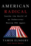 American Radical: Inside the World of an Undercover Muslim FBI Agent - Tamer Elnoury, Kevin Maurer