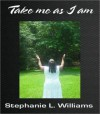 Take me as I Am - Stephanie L. Williams