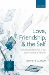 Love, Friendship, and the Self: Intimacy, Identification, and the Social Nature of Persons - Bennett W. Helm
