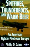 Spitfires, Thndrbolts& Warmbeer (P) - Philip Caine