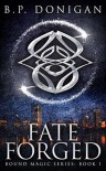 Fate Forged (Bound Magic Series #1) - B.P. Donigan