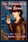 The Adventures of Viola Stewart: Three Short Stories - Karen J Carlisle