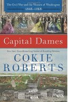 Capital Dames: The Civil War and the Women of Washington, 1848-1868 - Cokie Roberts