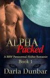 Alpha Packed: A BBW Paranormal Shifter Romance - Book 1 (The Alpha Packed BBW Paranormal Shifter Romance Series) - Darla Dunbar