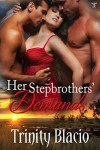 Her Stepbrothers' Demands - Trinity Blacio