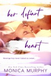 Her Defiant Heart (Damaged Hearts #1) - Monica  Murphy