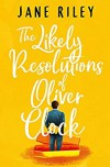 The Likely Resolutions of Oliver Clock - Jane Riley