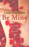 BE MINE - LAURA KASISCHKE