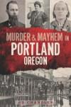 Murder & Mayhem in Portland, Oregon - J.D. Chandler