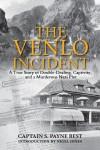 The Venlo Incident: A True Story of Double-Dealing, Captivity, and a Murderous Nazi Plot - S. Payne Best, Nigel Jones