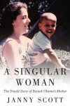 A Singular Woman: The Untold Story of Barack Obama's Mother - Janny Scott