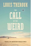The Call of the Weird: Travels in American Subcultures - Louis Theroux