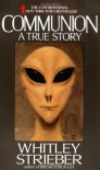 Communion: A True Story - Whitley Strieber