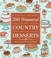 250 Treasured Country Desserts: Mouthwatering, Time-honored, Tried & True, Soul-satisfying, Handed-down Sweet Comforts - Andrea Chesman, Fran Raboff, Julia Rothman
