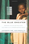 The Blue Sweater: Bridging the Gap Between Rich and Poor in an Interconnected World - Jacqueline Novogratz