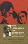 Why I Supported The Emergency: Essays And Profiles - Khushwant Singh