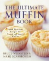 The Ultimate Muffin Book: More Than 600 Recipes for Sweet and Savory Muffins - Bruce Weinstein, Mark Scarbrough