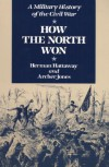 How the North Won: A Military History of the Civil War - Herman Hattaway, Archer Jones