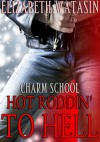 Hot Roddin' To Hell: A Charm School Novella - Joe Nazzaro at One More Time Editing, Elizabeth Watasin